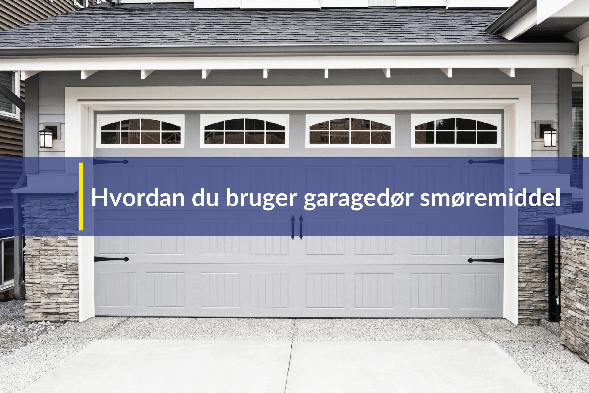 hvordan du bruger garagedør smøremiddel