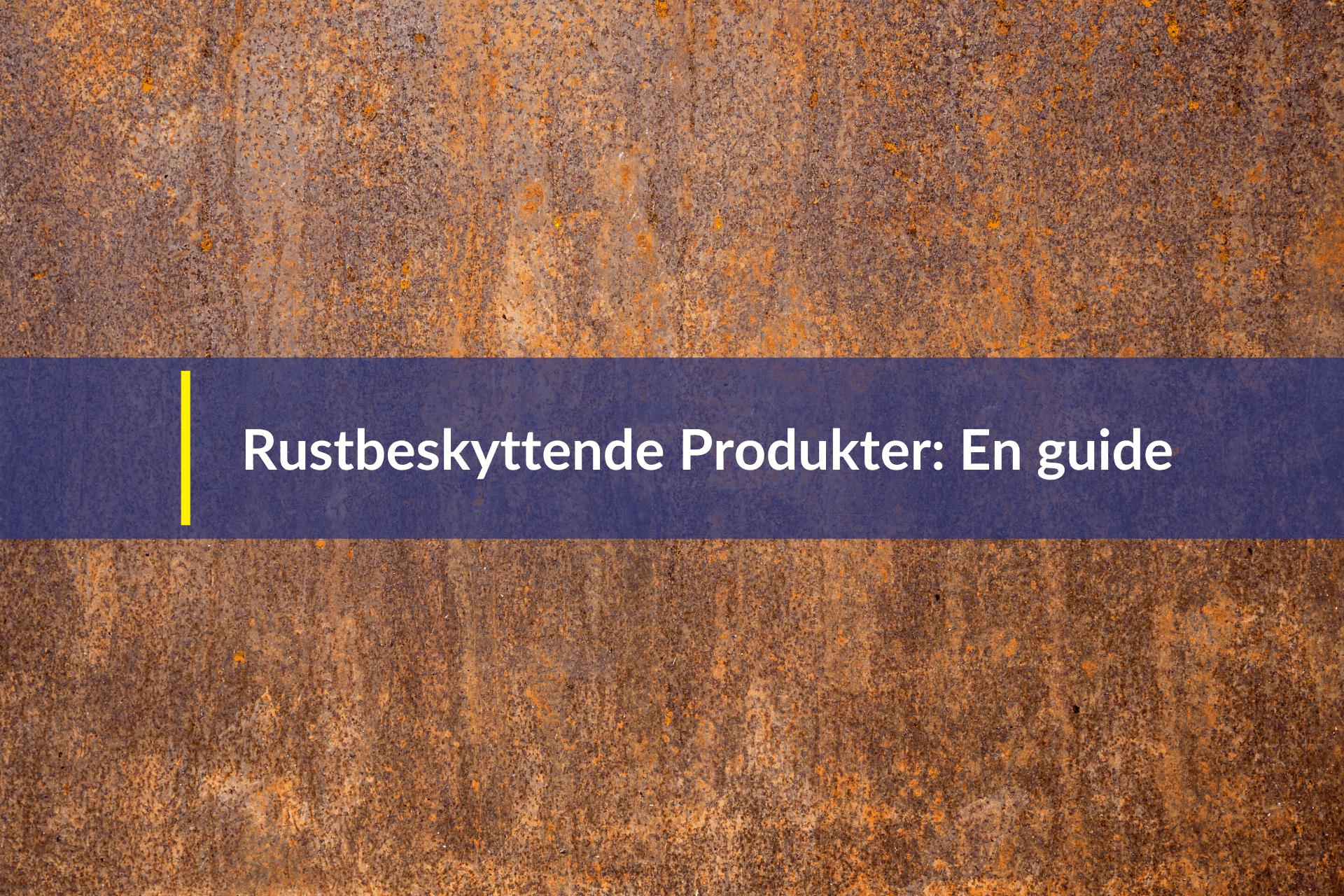 rustbeskyttende produkter en guide