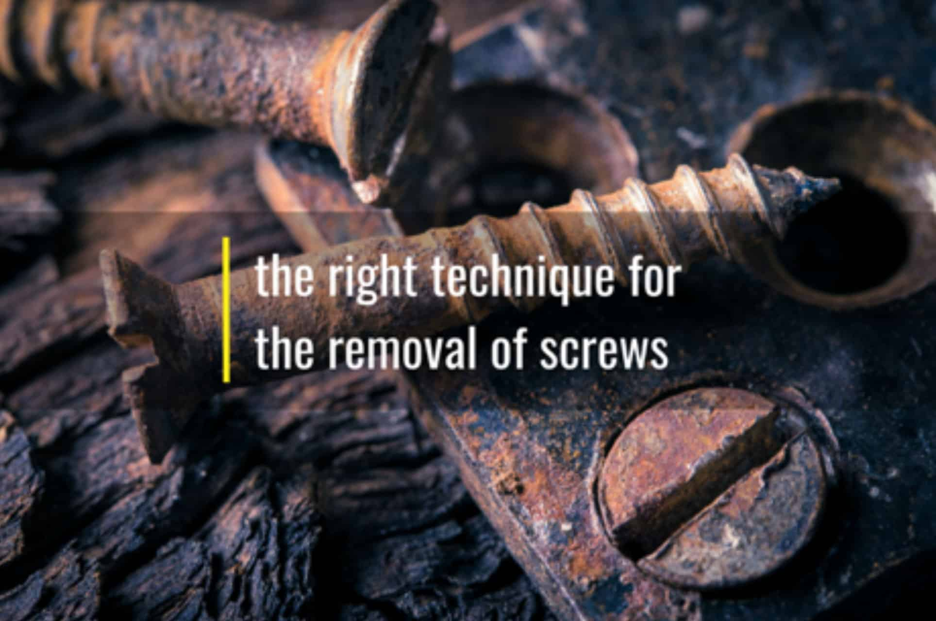 the right technique for removal of screws
