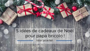 Top 5 idées cadeaux papa bricolo, idées cadeaux noel, cadeau bricoleur, cadeau de noel, idee cadeau bricolage, cadeau jardin, cadeau utile pour papa