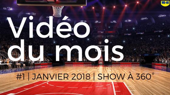 Janvier 2018 | Show à 360 | Vidéo du mois