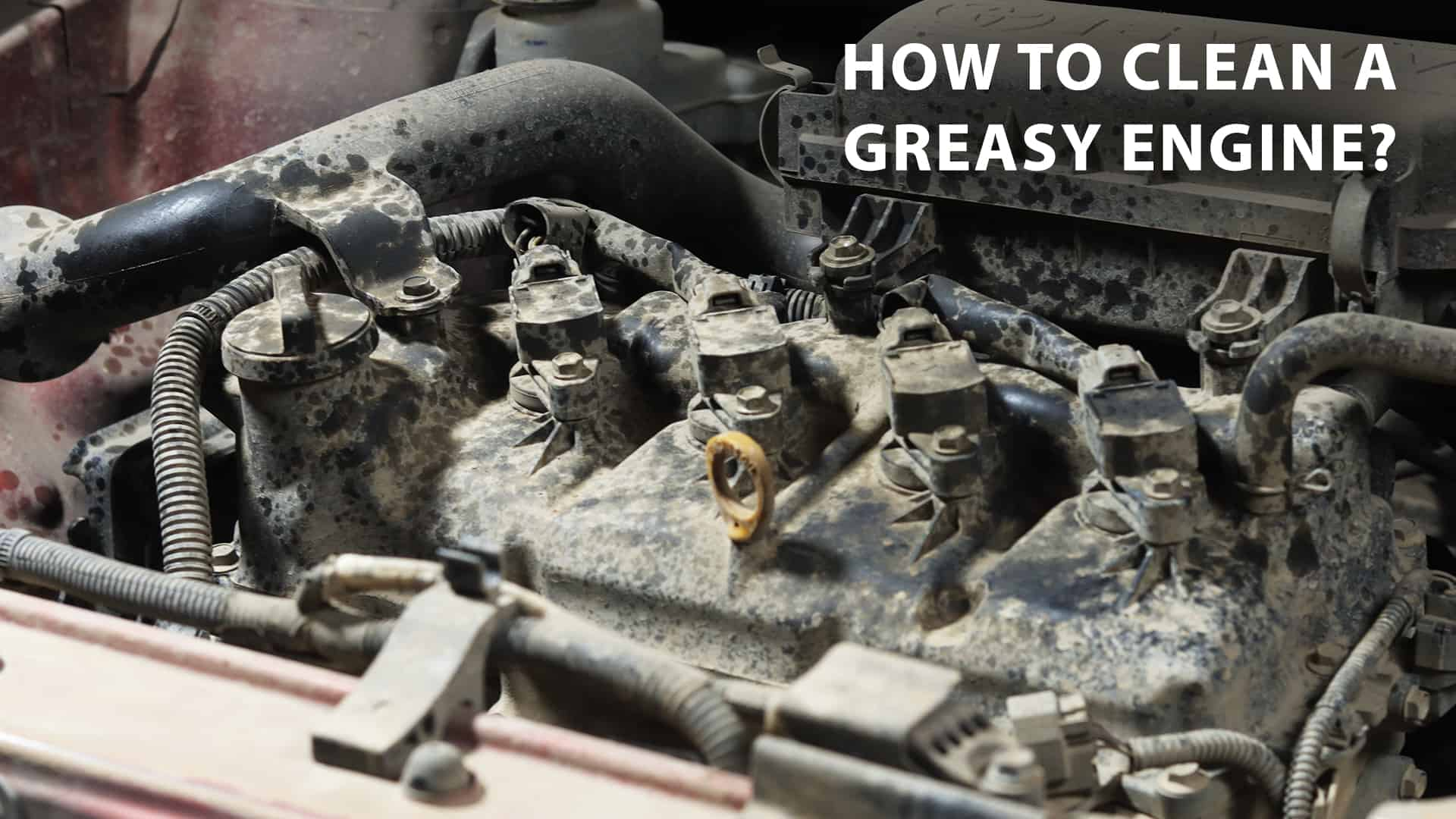 how to clean a greasy engine