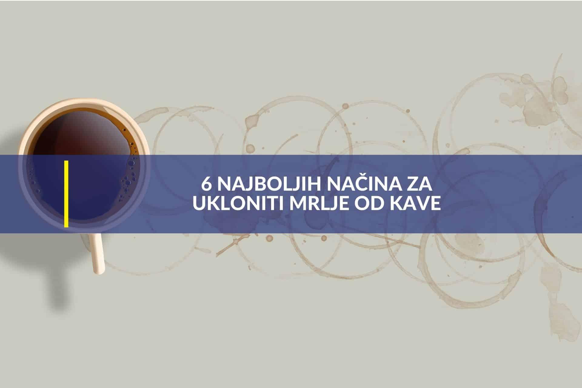 6 najboljih nacina za ukloniti mrlje od kave