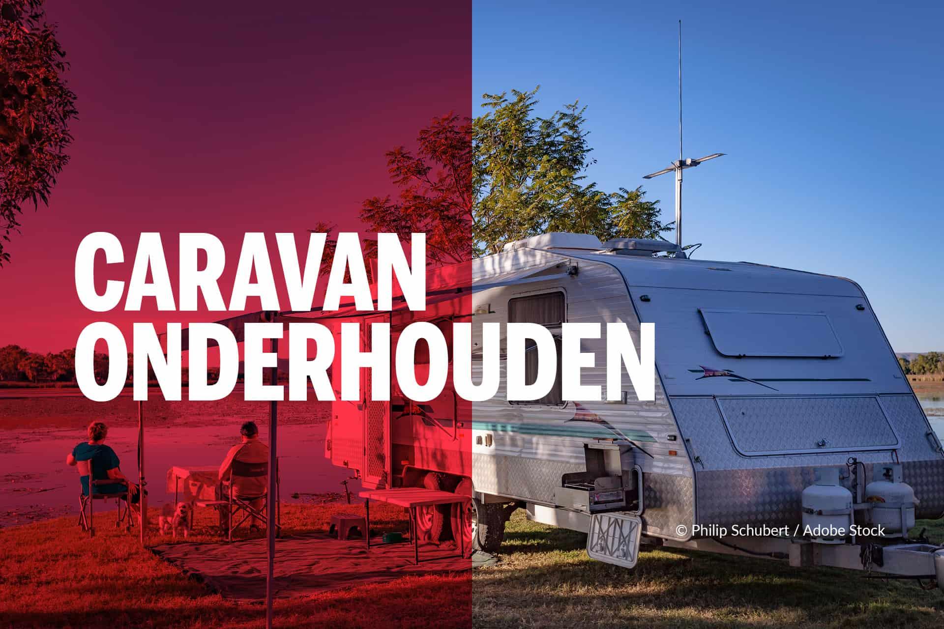 Caravan onderhoud: Hoe onderhoud ik mijn caravan